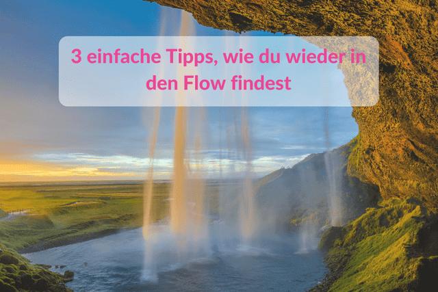 3 einfache Tipps, wie du wieder in den Flow findest