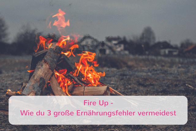Fire Up – Wie du 3 große Ernährungsfehler vermeidest