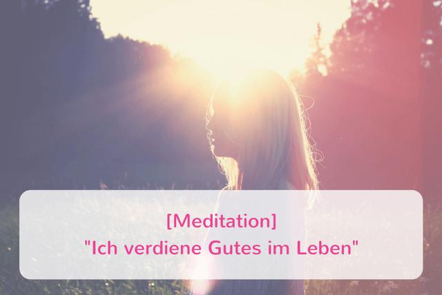 {Meditation} Ich verdiene Gutes im Leben