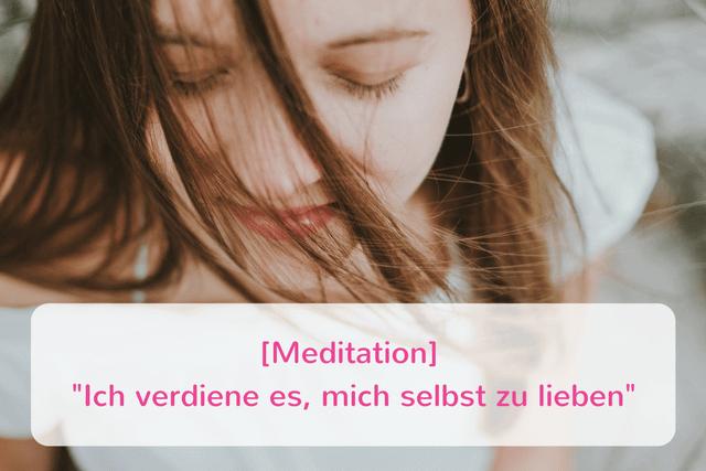 {Meditation} Ich verdiene es, mich selbst zu lieben