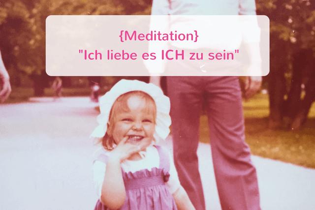 {Meditation} Ich liebe es ICH zu sein