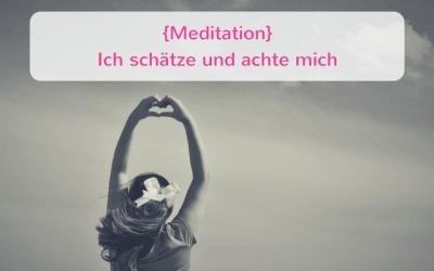 {Meditation} Ich schätze und achte  mich
