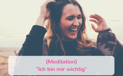 """{Meditation} """"Ich bin mir wichtig"""""""