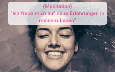 """{Meditation} """"Ich freue mich auf neue Erfahrungen in meinem Leben"""""""