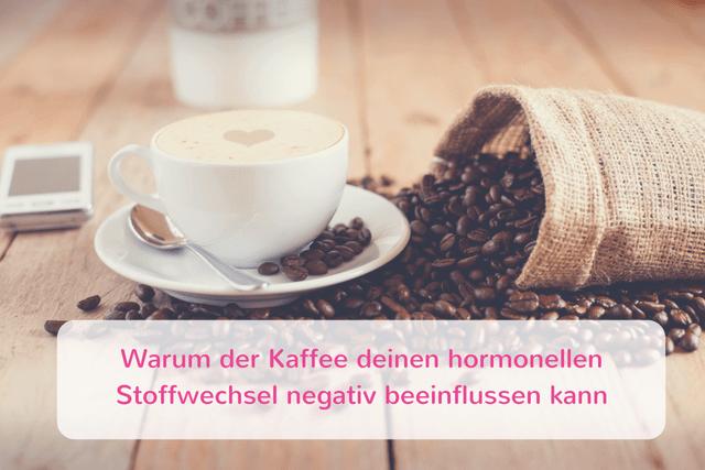 Warum der Kaffee deinen hormonellen Stoffwechsel negativ beeinflussen kann