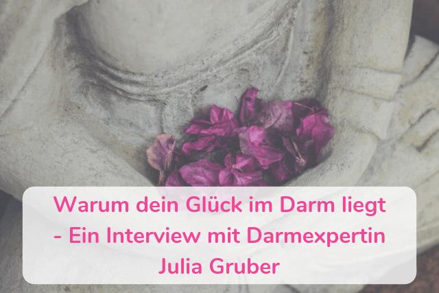 Warum dein Glück im Darm liegt – Ein Interview mit Darmexpertin Julia Gruber