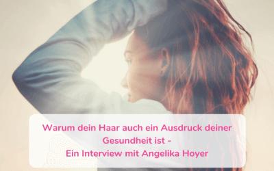 Warum dein Haar auch ein Ausdruck deiner Gesundheit ist – Ein Interview mit Angelika Hoyer