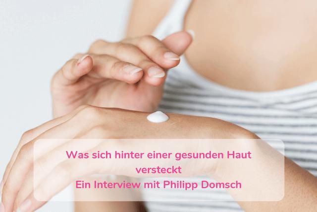 Was sich hinter einer gesunden Haut versteckt – Ein Interview mit Philipp Domsch