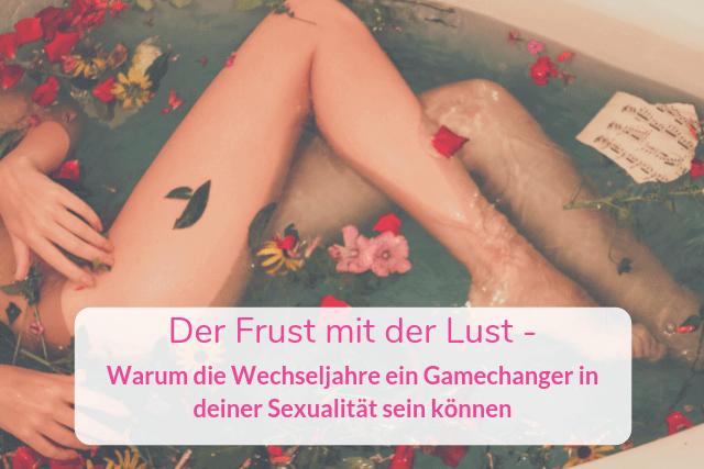 Der Frust mit der Lust –  Warum die Wechseljahre ein Gamechanger in deiner Sexualität sein können