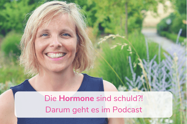 Die Hormone sind schuld?! Darum geht es im Podcast