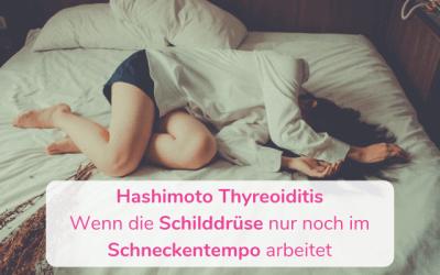 Hashimoto Thyreoiditis – Wenn die Schilddrüse nur noch im Schneckentempo arbeitet