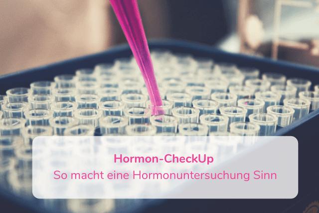 Hormon-CheckUp – So macht eine Hormonuntersuchung Sinn