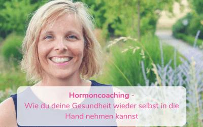 Hormoncoaching – Wie du deine Gesundheit wieder selbst in die Hand nehmen kannst