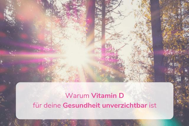 Warum Vitamin D für deine Gesundheit unverzichtbar ist
