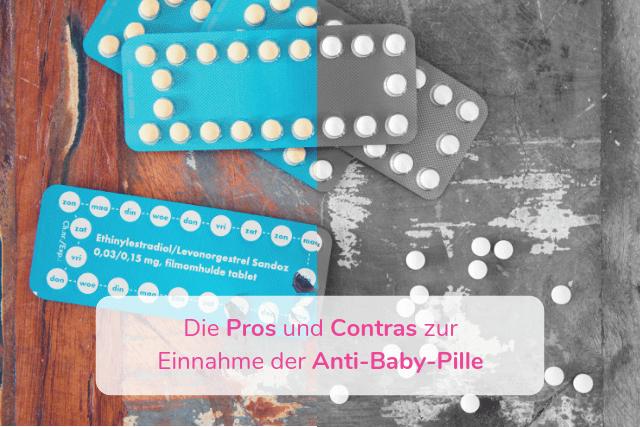 Die Pros und Contras zur Einnahme der Anti-Baby-Pille
