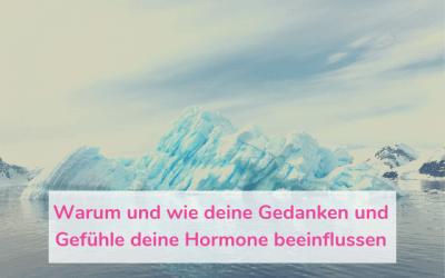 Warum und wie deine Gedanken und Gefühle deine Hormone beeinflussen