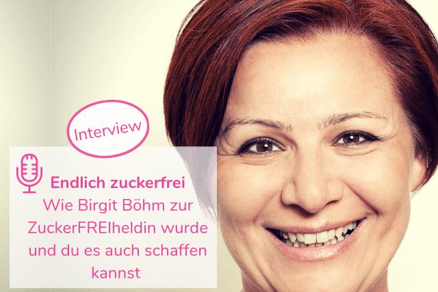 Endlich zuckerfrei – Wie Birgit Böhm zur ZuckerFREIheldin wurde und du es auch schaffen kannst