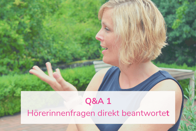 Q&A 1 – Hörerinnen-Fragen direkt beantwortet