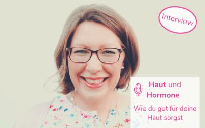 Haut und Hormone – Wie du gut für deine Haut sorgst