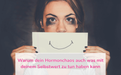 Warum dein Hormonchaos auch was mit deinem Selbstwert zu tun haben kann