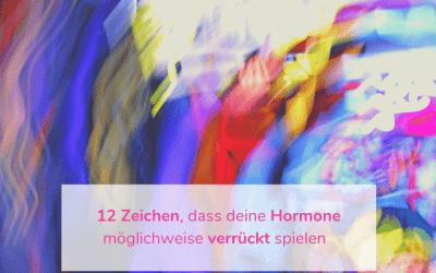 12 Zeichen, dass deine Hormone möglichweise verrückt spielen