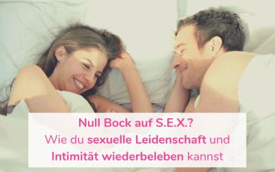 Null Bock auf S.E.X. – Wie du sexuelle Leidenschaft und Intimität wiederbeleben kannst