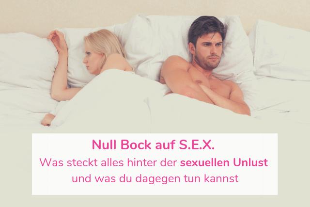 Null Bock auf S.E.X. – Was alles hinter der sexuellen Unlust steckt und was du dagegen tun kannst