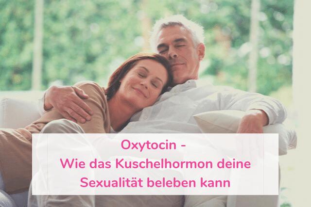 Oxytocin – Wie das Kuschelhormon deine Sexualität beleben kann