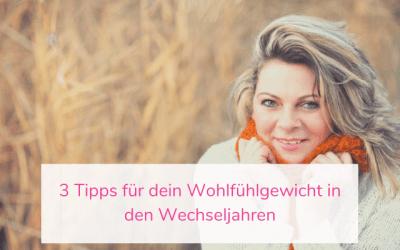 3 Tipps für dein Wohlfühlgewicht in den Wechseljahren