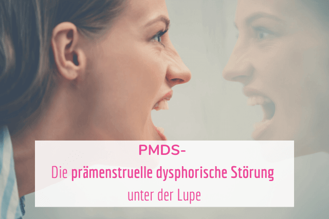 PMDS – Die prämenstruelle dysphorische Störung unter der Lupe