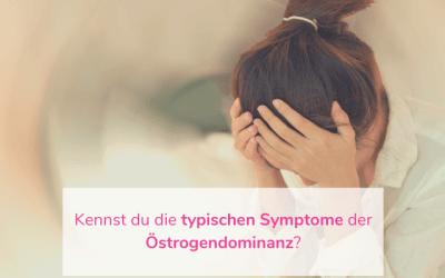 Kennst du die typischen Symptome der Östrogendominanz?