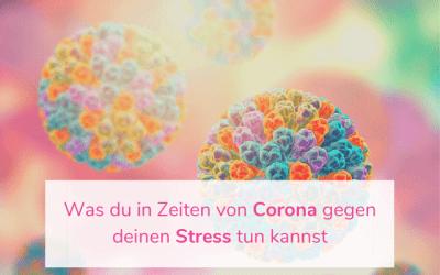 Was du in Zeiten von Corona gegen deinen Stress tun kannst