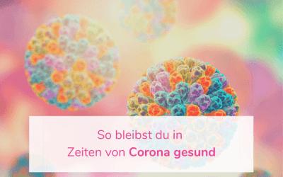 So bleibst du in Zeiten von Corona gesund