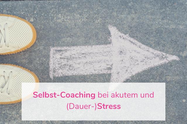 Selbst-Coaching bei akutem und (Dauer-)Stress