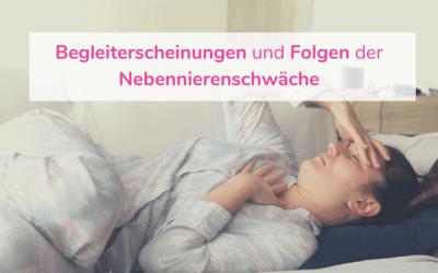 Begleiterscheinungen und Folgen der Nebennierenschwäche