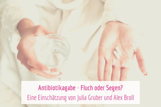 Antibiotikagabe – Fluch oder Segen?  Eine Einschätzung von Julia Gruber und Alex Broll