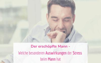Der erschöpfte Mann – Welche besonderen Auswirkungen der Stress beim Mann hat