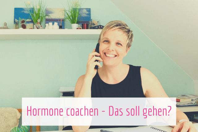 Hormone coachen – Das soll gehen?