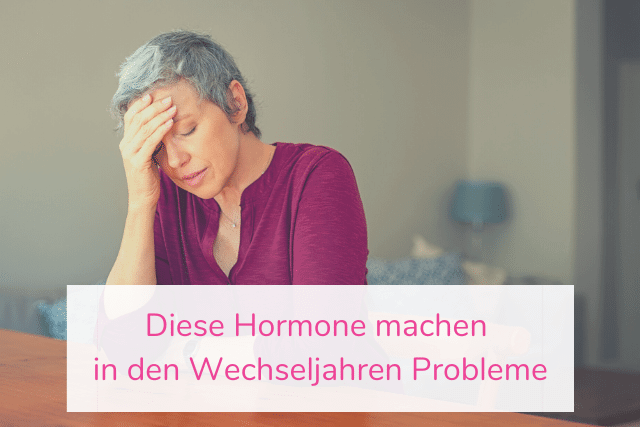 Diese Hormone machen in den Wechseljahren Probleme