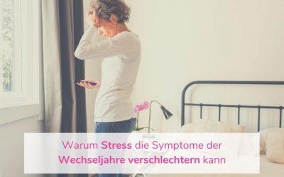 Warum Stress die Symptome der Wechseljahre verschlechtern kann