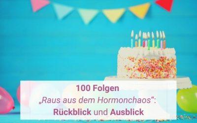"""100 Folgen """"Raus aus dem Hormonchaos"""" – Rückblick und Ausblick"""