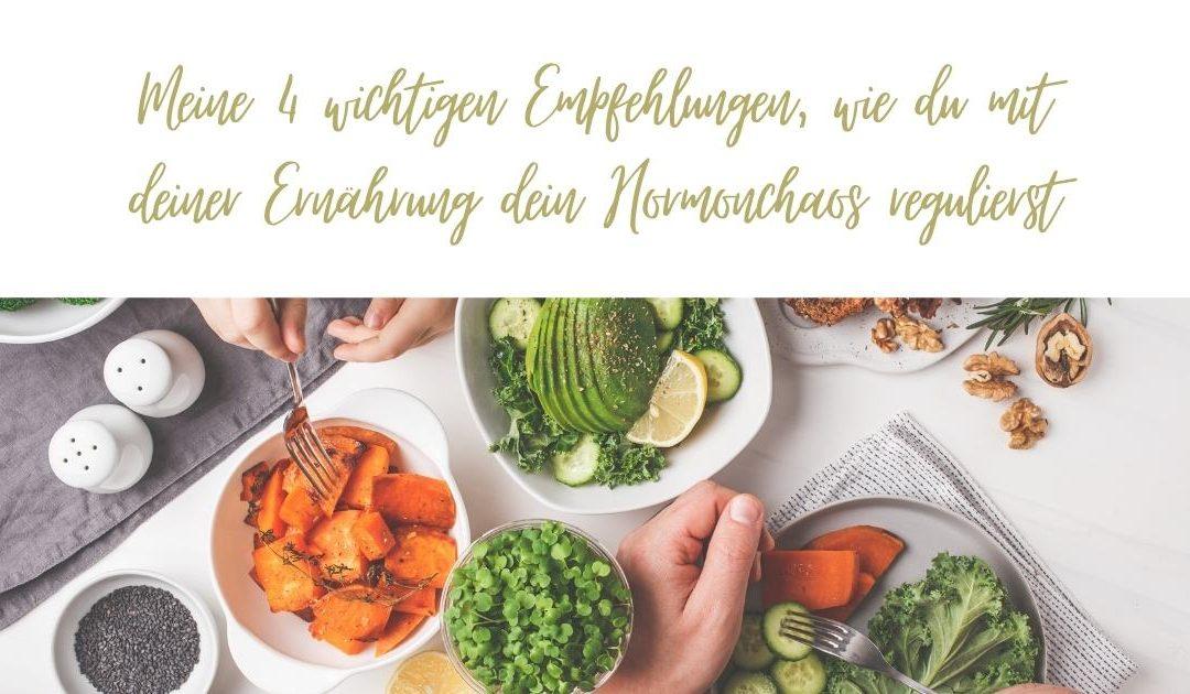 Meine 4 wichtigen Empfehlungen, wie du mit deiner Ernährung dein Hormonchaos regulierst