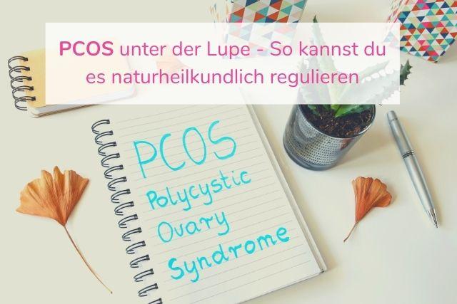 PCOS unter der Lupe – So kannst du es naturheilkundlich regulieren