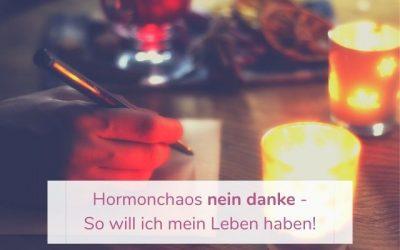 Hormonchaos nein danke – So will ich mein Leben haben!