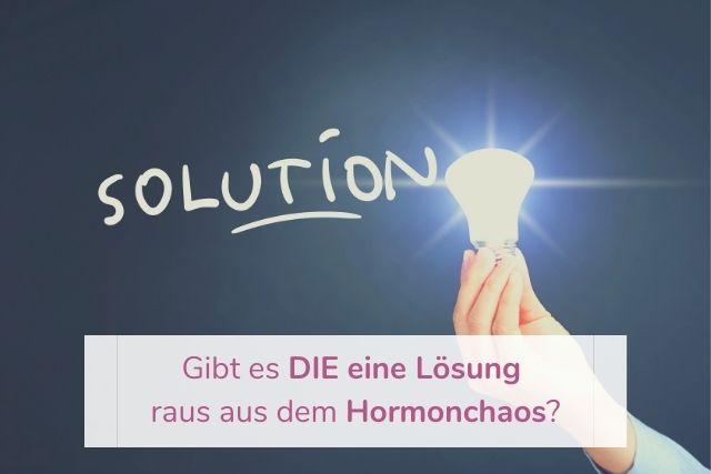 Gibt es DIE eine Lösung raus aus dem Hormonchaos?