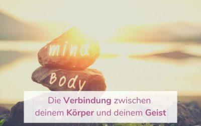 Die Verbindung zwischen deinem Körper und deinem Geist